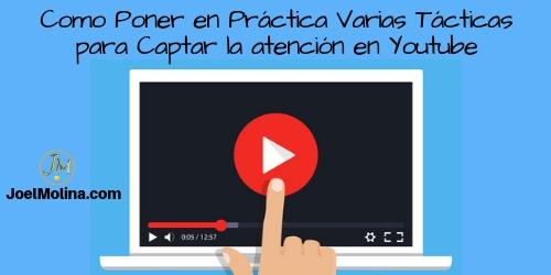 Como Poner en Práctica Varias Tácticas para Captar la atención en Youtube