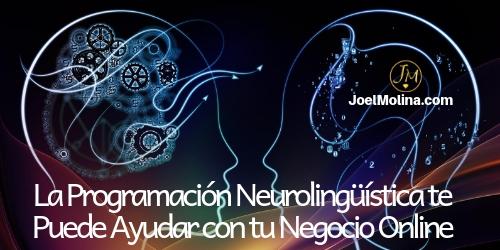 La Programación Neurolingüística te Puede Ayudar con tu Negocio Online