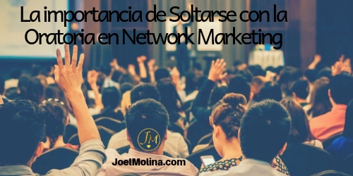 La importancia de Soltarse con la Oratoria en Network Marketing