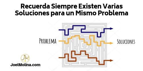Recuerda Siempre Existen Varias Soluciones para un Mismo Problema - Joel Molina