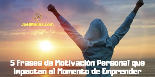 5 Frases de Motivación Personal que Impactan al Momento de Emprender
