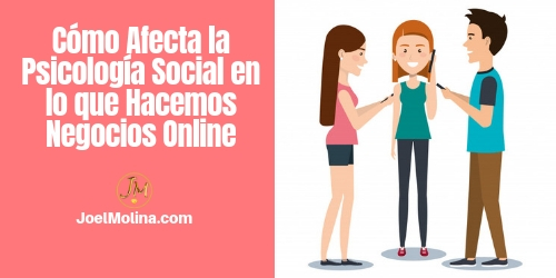 Cómo Afecta la Psicología Social en lo que Hacemos Negocios Online