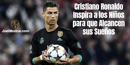 Cristiano Ronaldo Inspira a los Niños para que Alcancen sus Sueños