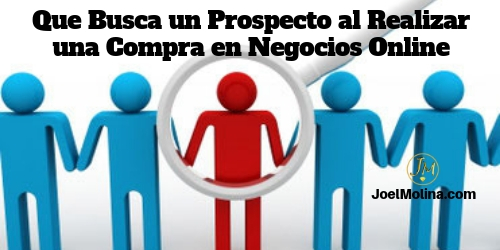 Que Busca un Prospecto al Realizar una Compra en Negocios Online - Joel Molina