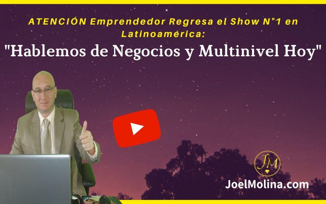 Re-Lanzamiento del Show N°1 en Latinoamérica Hablemos de Negocios y Multinivel Hoy - Joel Molina