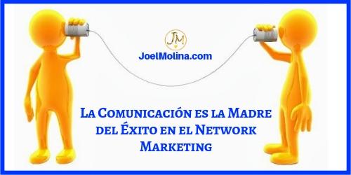 La Comunicación es la Madre del Éxito en el Network Marketing - Joel Molina