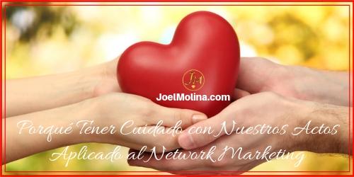Porqué Tener Cuidado con Nuestros Actos Aplicado al Network Marketing