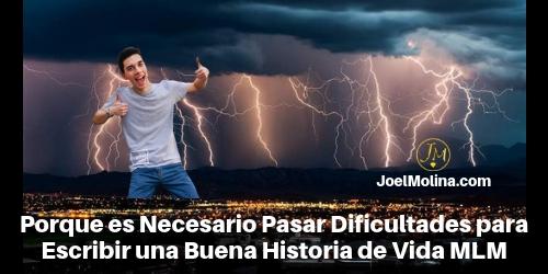 Porque es Necesario Pasar Dificultades para Escribir una Buena Historia de Vida MLM - Joel Molina