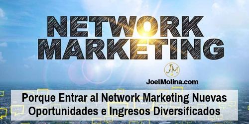 Porque Entrar al Network Marketing Nuevas Oportunidades e Ingresos Diversificados