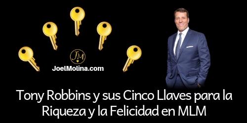 Tony Robbins y sus Cinco Llaves para la Riqueza y la Felicidad en MLM- Joel Molina
