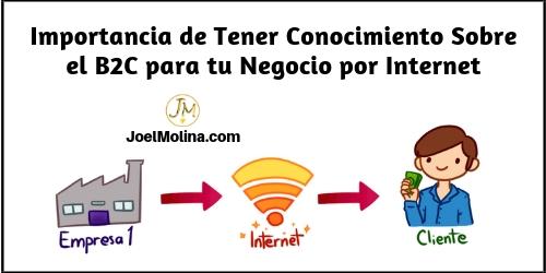 Importancia de Tener Conocimiento Sobre el B2C para tu Negocio por Internet - Joel Molina