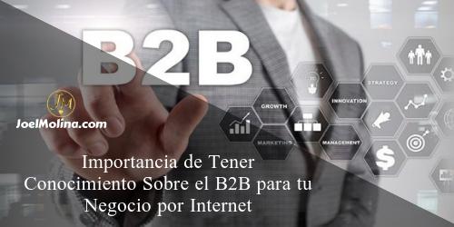 Importancia de Tener Conocimiento Sobre el B2B para tu Negocio por Internet - Joel Molina