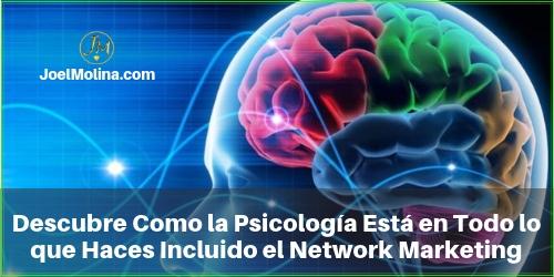 Descubre Como la Psicología Está en Todo lo que Haces Incluido el Network Marketing