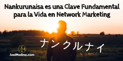 Nankurunaisa es una Clave Fundamental para la Vida en Network Marketing
