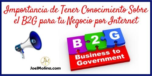 Importancia de Tener Conocimiento Sobre el B2G para tu Negocio por Internet - Joel Molina