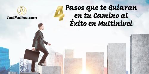 4 Pasos que te Guiaran en tu Camino al Éxito en Multinivel - Joel Molina