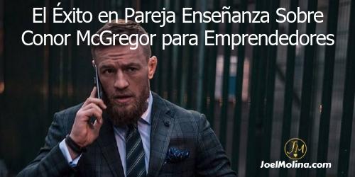El Éxito en Pareja Enseñanza Sobre Conor McGregor para Emprendedores - Joel Molina