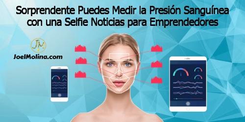 Sorprendente Puedes Medir la Presión Sanguínea con una Selfie Noticias para Emprendedores - Joel Molina