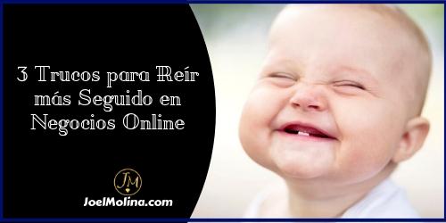 3 Trucos para Reír más Seguido en Negocios Online - Joel Molina