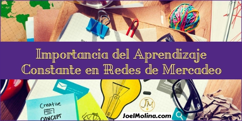 Importancia del Aprendizaje Constante en Redes de Mercadeo - Joel Molina