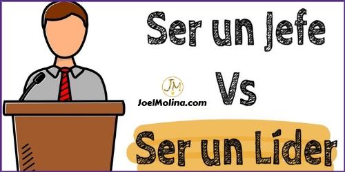Diferencias Entre ser un Líder y ser un Jefe en Negocios Online - Joel Molina