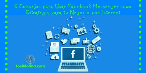 6 Consejos para Usar Facebook Messenger como Estrategia para tu Negocio por Internet - Joel Molina