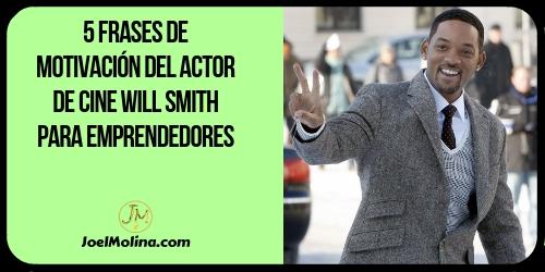 5 Frases de Motivación del Actor de Cine Will Smith para Emprendedores