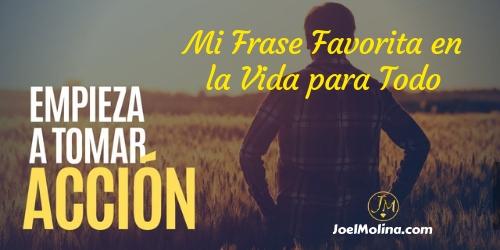 Tomar Acción mi Frase Favorita en la Vida para Todo - Joel Molina