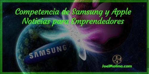 Competencia de Samsung y Apple Noticias para Emprendedores - Joel Molina