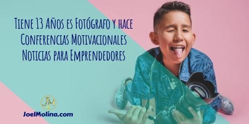 Tiene 13 Años es Fotógrafo y hace Conferencias Motivacionales Noticias para Emprendedores