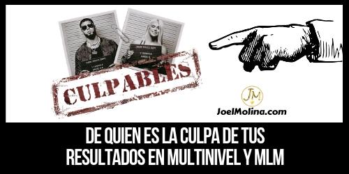De Quien es la Culpa de tus Resultados en Multinivel y MLM - Joel Molina