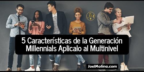 5 Características de la Generación Millennials Aplicalo al Multinivel - Joel Molina