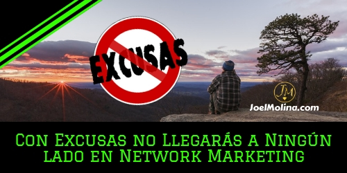 Con Excusas no Llegarás a Ningún lado en Network Marketing - Joel Molina