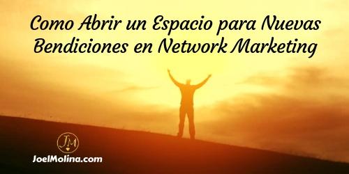 Como Abrir un Espacio para Nuevas Bendiciones en Network Marketing - Joel Molina