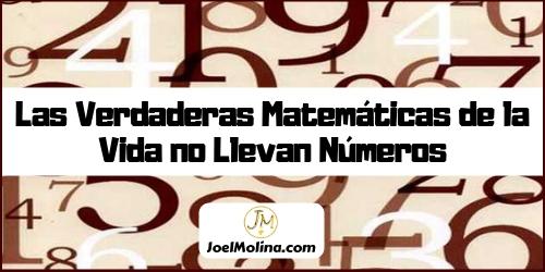 Las Verdaderas Matemáticas de la Vida no Llevan Números - Joel Molina