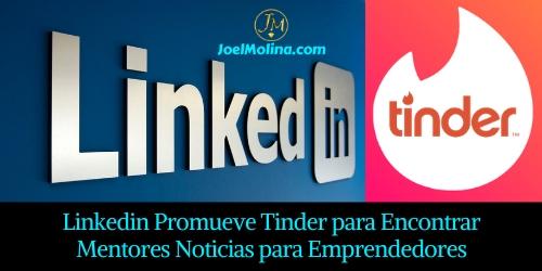 Linkedin Promueve Tinder para Encontrar Mentores Noticias para Emprendedores - Joel Molina