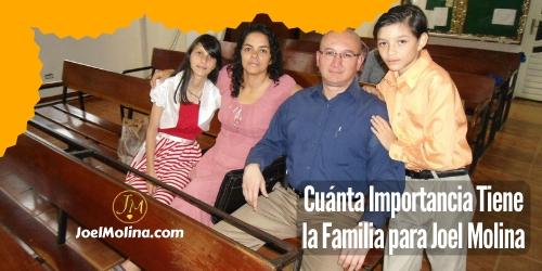 Cuánta Importancia Tiene la Familia para Joel Molina