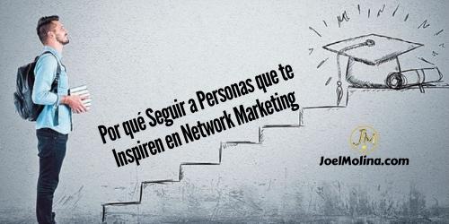 Por qué Seguir a Personas que te Inspiren en Network Marketing