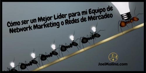 Cómo ser un Mejor Líder para mi Equipo de Network Marketing o Redes de Mercadeo