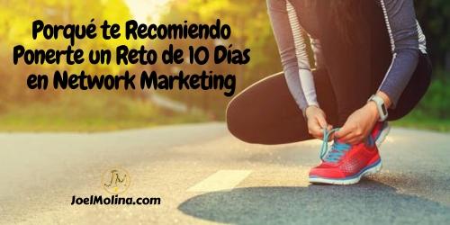 Porqué te Recomiendo Ponerte un Reto de 10 Días en Network Marketing