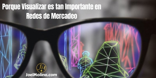 Porque Visualizar es tan Importante en Redes de Mercadeo