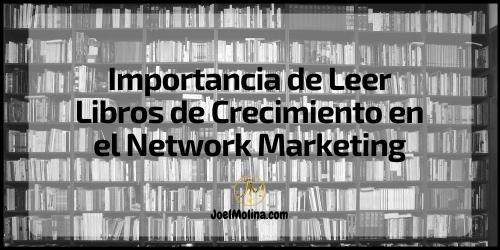 Importancia de Leer Libros de Crecimiento en el Network Marketing