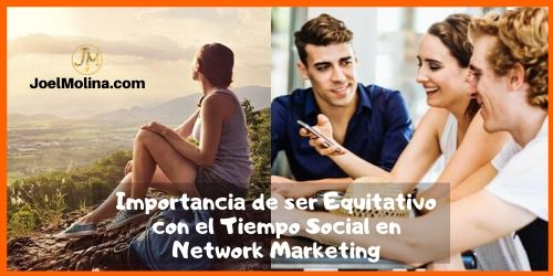 Importancia de ser Equitativo con el Tiempo Social en Network Marketing