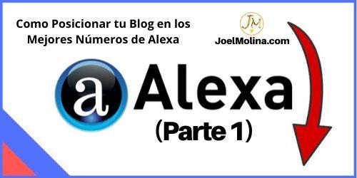 Como Posicionar tu Blog en los Mejores Números de Alexa - Joel Molina