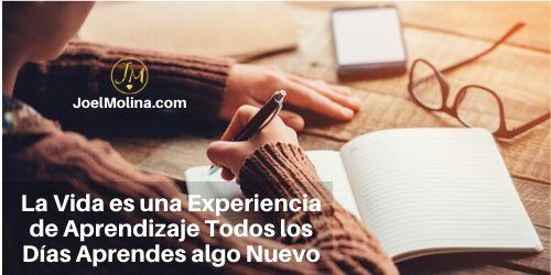 La Vida es una Experiencia de Aprendizaje Todos los Días Aprendes algo Nuevo