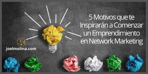 5 Motivos que te Inspirarán a Comenzar un Emprendimiento en Network Marketing