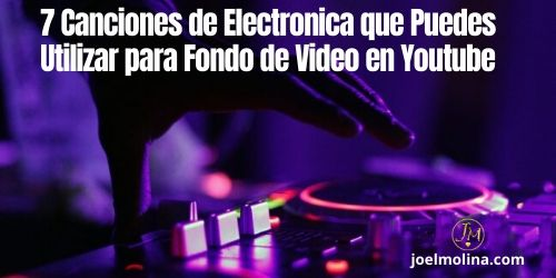 7 Canciones de Electronica que Puedes Utilizar para Fondo de Video en Youtube