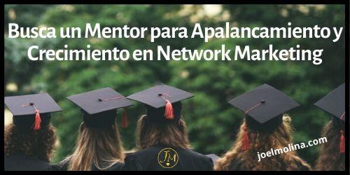 Busca un Mentor para Apalancamiento y Crecimiento en Network Marketing