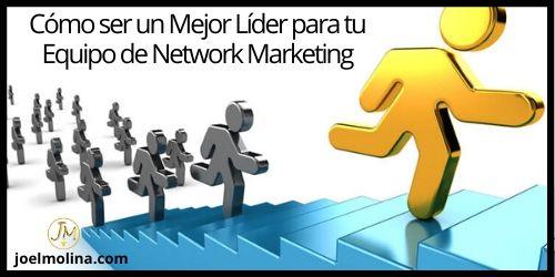 Cómo ser un Mejor Líder para tu Equipo de Network Marketing