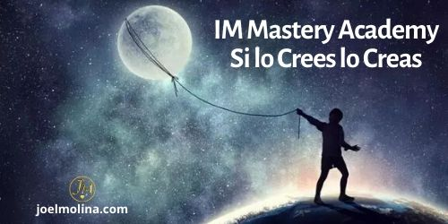 IM Mastery Academy Si lo Crees lo Creas